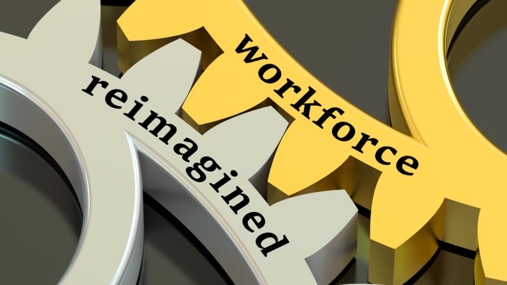 Workforce reimagined